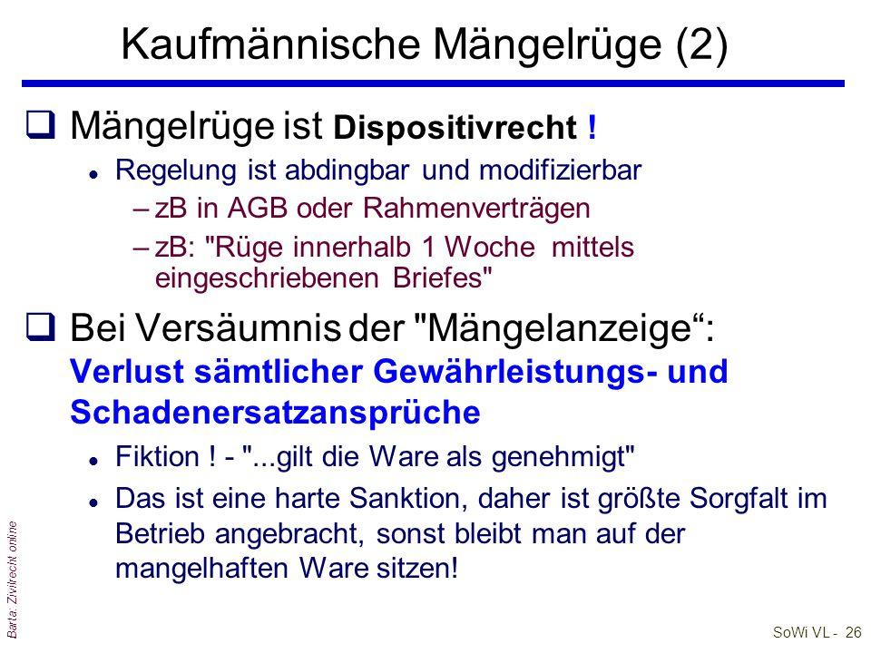 SoWi VL - 26 Barta: Zivilrecht online Kaufmännische Mängelrüge (2) qMängelrüge ist Dispositivrecht ! l Regelung ist abdingbar und modifizierbar –zB in