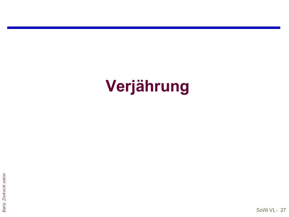 SoWi VL - 28 Barta: Zivilrecht online Verjährung: §§ 1451 ff ABGB qVerjährung = Rechtsverlust durch Nichtausübung eines Rechts während bestimmter Zeit qVerjährung beginnt mit Entstehung des Rechts l Nach Fristablauf bleibt eine Naturalobligation bestehen = zahlbar, aber nicht (mehr) einklagbar .