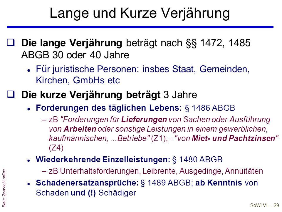 SoWi VL - 29 Barta: Zivilrecht online Lange und Kurze Verjährung qDie lange Verjährung beträgt nach §§ 1472, 1485 ABGB 30 oder 40 Jahre l Für juristis