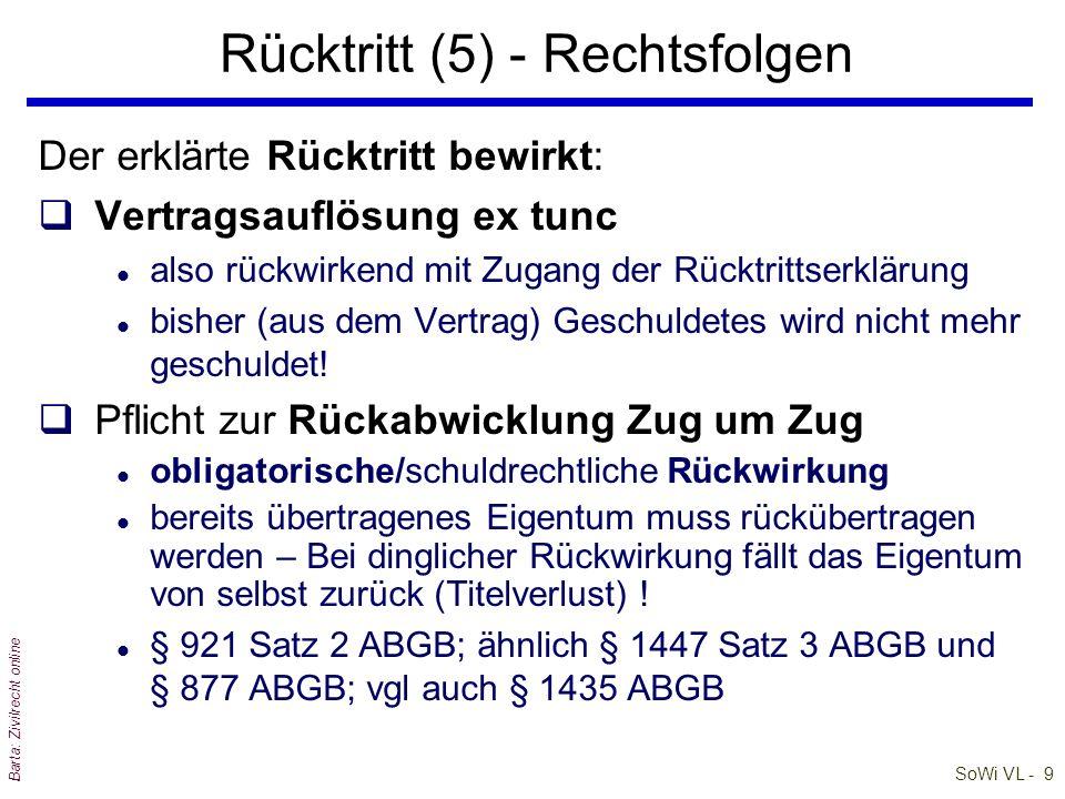 SoWi VL - 9 Barta: Zivilrecht online Der erklärte Rücktritt bewirkt: qVertragsauflösung ex tunc l also rückwirkend mit Zugang der Rücktrittserklärung