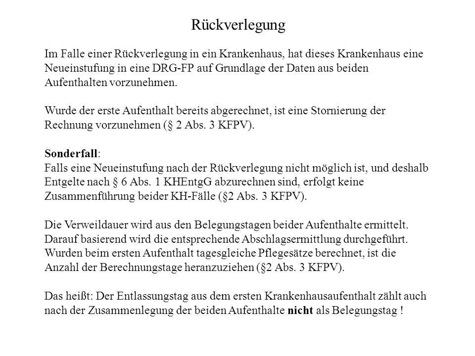 Rückverlegung Im Falle einer Rückverlegung in ein Krankenhaus, hat dieses Krankenhaus eine Neueinstufung in eine DRG-FP auf Grundlage der Daten aus beiden Aufenthalten vorzunehmen.