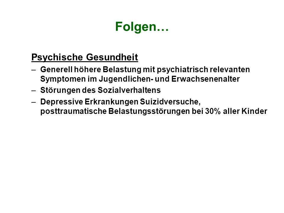 Folgen… Psychische Gesundheit –Generell höhere Belastung mit psychiatrisch relevanten Symptomen im Jugendlichen- und Erwachsenenalter –Störungen des S