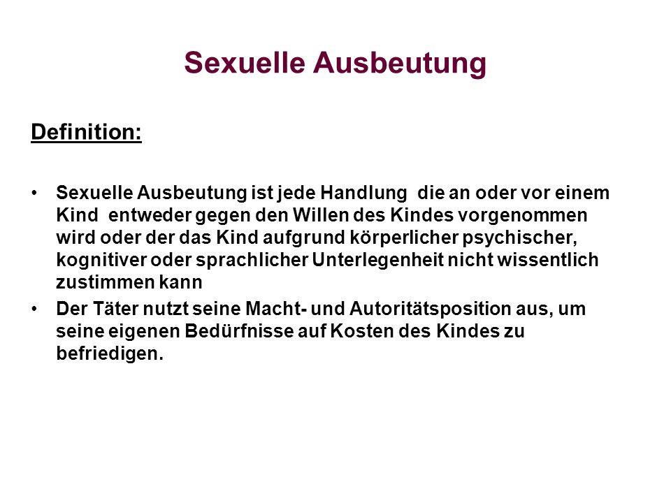 Sexuelle Ausbeutung Definition: Sexuelle Ausbeutung ist jede Handlung die an oder vor einem Kind entweder gegen den Willen des Kindes vorgenommen wird