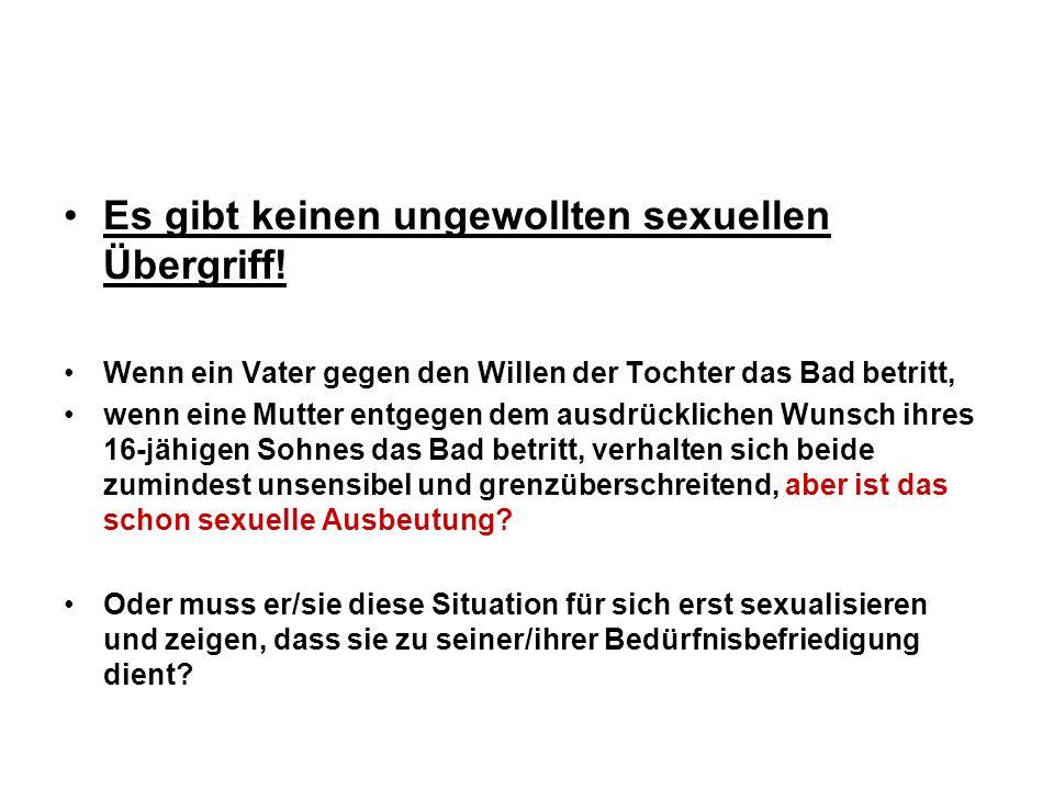 Es gibt keinen ungewollten sexuellen Übergriff! Wenn ein Vater gegen den Willen der Tochter das Bad betritt, wenn eine Mutter entgegen dem ausdrücklic