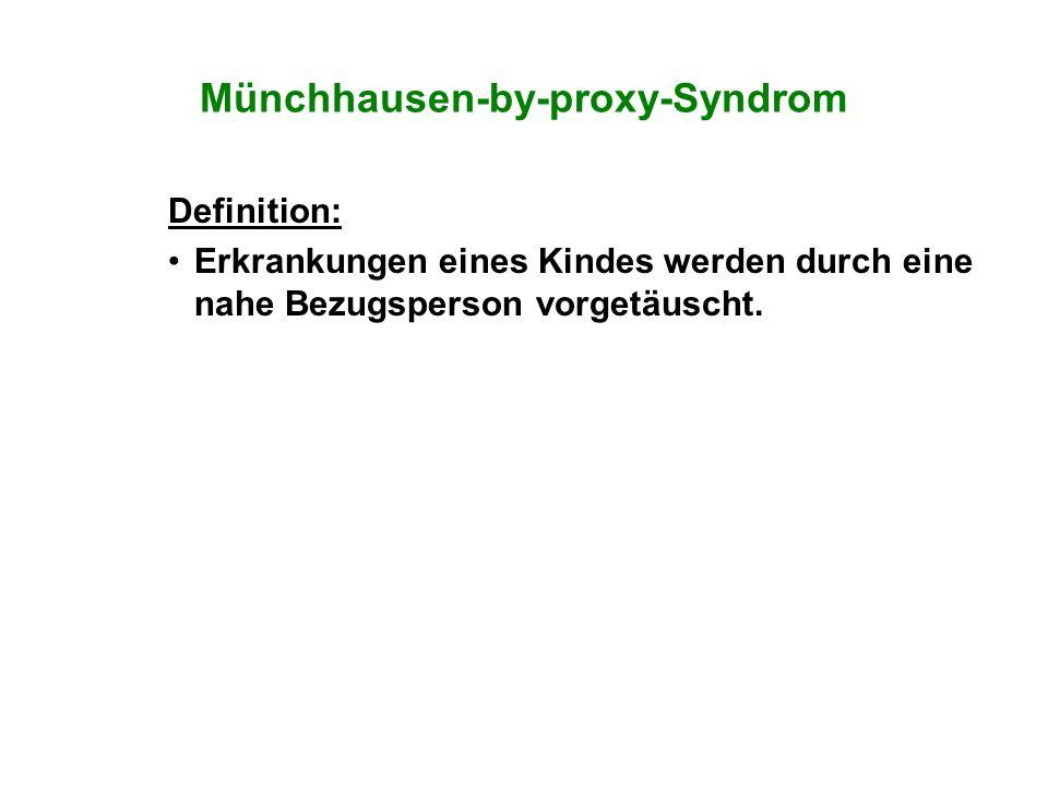 Münchhausen-by-proxy-Syndrom Definition: Erkrankungen eines Kindes werden durch eine nahe Bezugsperson vorgetäuscht.