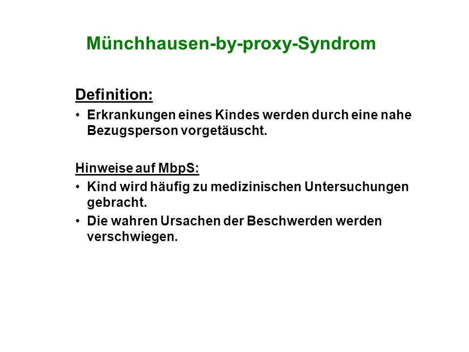 Münchhausen-by-proxy-Syndrom Definition: Erkrankungen eines Kindes werden durch eine nahe Bezugsperson vorgetäuscht. Hinweise auf MbpS: Kind wird häuf