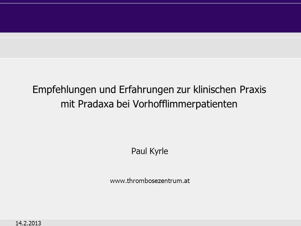 Empfehlungen und Erfahrungen zur klinischen Praxis mit Pradaxa bei Vorhofflimmerpatienten Paul Kyrle www.thrombosezentrum.at 14.2.2013