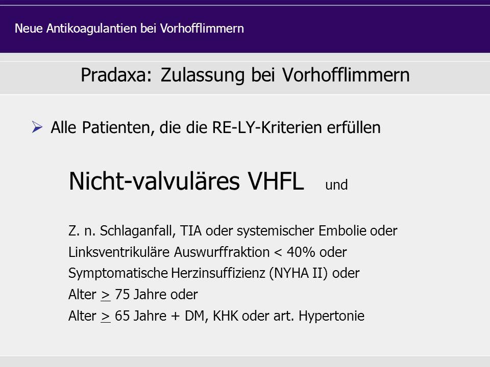 Alle Patienten, die die RE-LY-Kriterien erfüllen Nicht-valvuläres VHFL und Z. n. Schlaganfall, TIA oder systemischer Embolie oder Linksventrikuläre Au