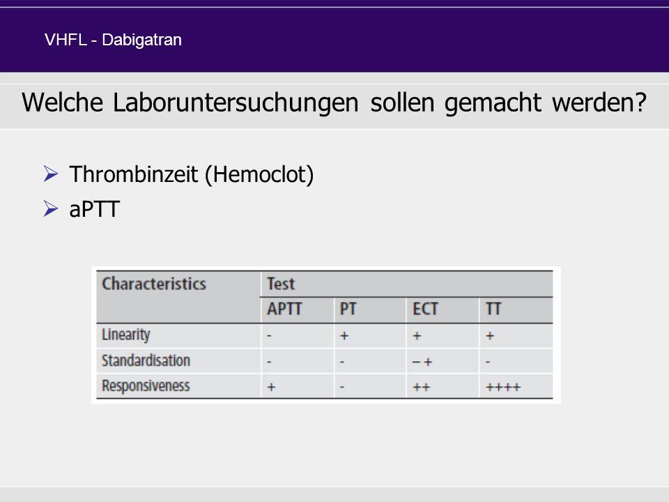 Thrombinzeit (Hemoclot) aPTT Welche Laboruntersuchungen sollen gemacht werden? VHFL - Dabigatran