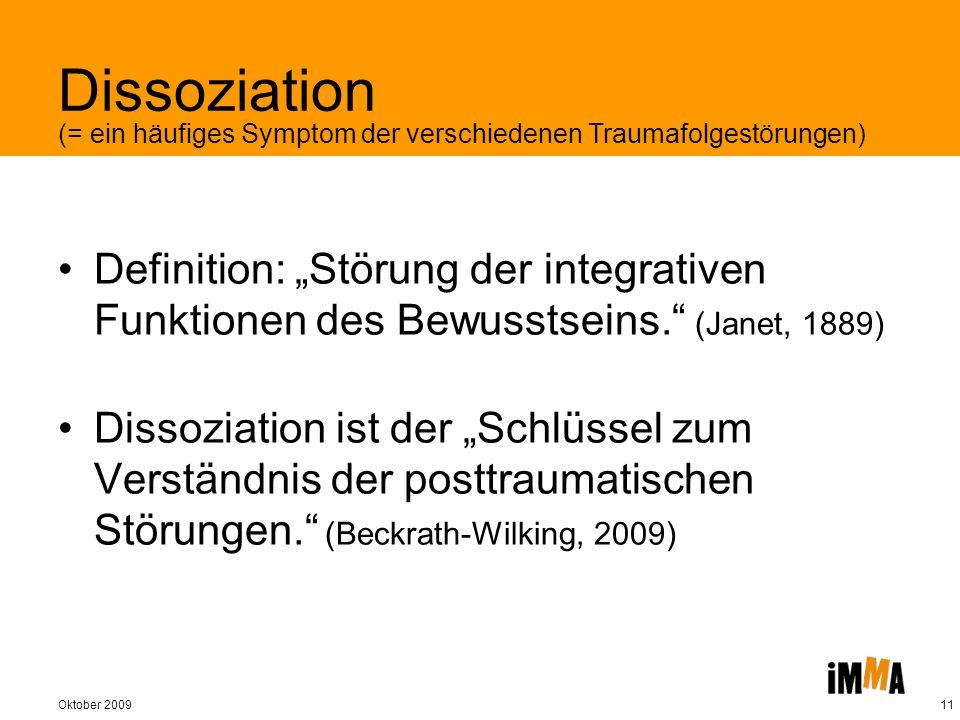 Oktober 200911 Dissoziation Definition: Störung der integrativen Funktionen des Bewusstseins. (Janet, 1889) Dissoziation ist der Schlüssel zum Verstän