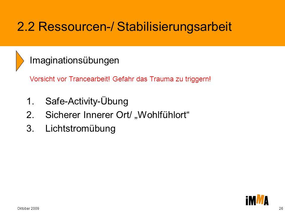 Oktober 200926 1.Safe-Activity-Übung 2.Sicherer Innerer Ort/ Wohlfühlort 3.Lichtstromübung Imaginationsübungen 2.2 Ressourcen-/ Stabilisierungsarbeit