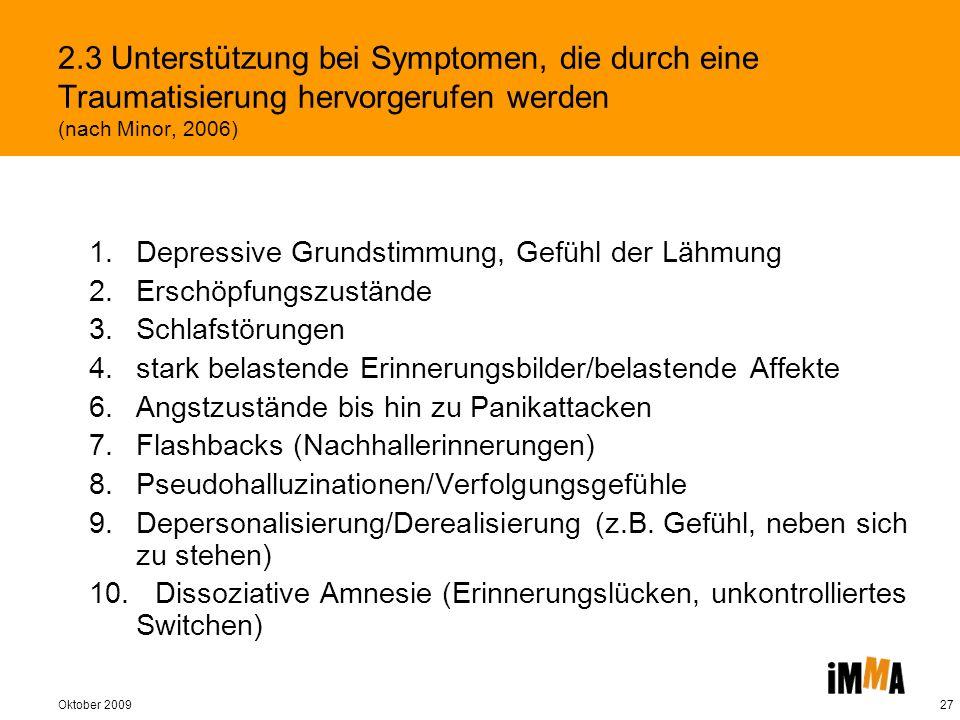 Oktober 200927 2.3 Unterstützung bei Symptomen, die durch eine Traumatisierung hervorgerufen werden (nach Minor, 2006) 1. Depressive Grundstimmung, Ge