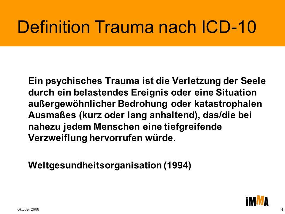 Oktober 20094 Ein psychisches Trauma ist die Verletzung der Seele durch ein belastendes Ereignis oder eine Situation außergewöhnlicher Bedrohung oder