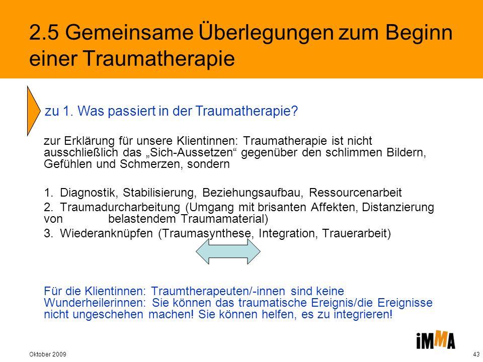 Oktober 200943 2.5 Gemeinsame Überlegungen zum Beginn einer Traumatherapie zur Erklärung für unsere Klientinnen: Traumatherapie ist nicht ausschließli