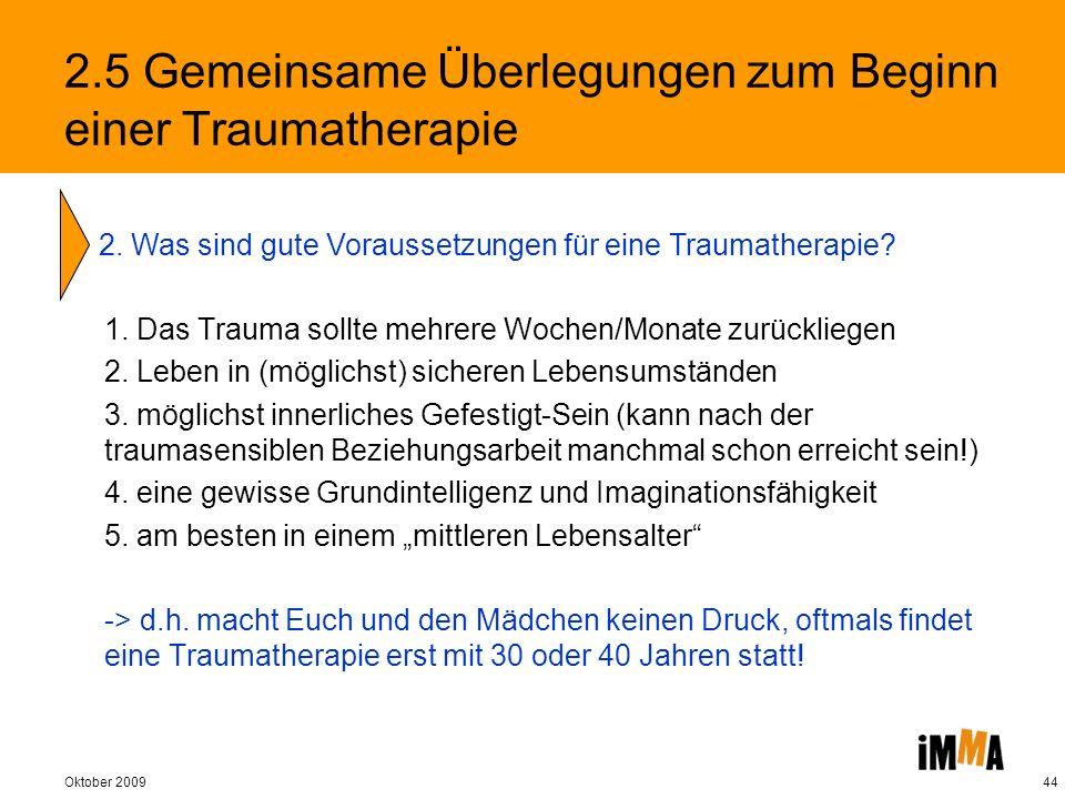 Oktober 200944 1. Das Trauma sollte mehrere Wochen/Monate zurückliegen 2. Leben in (möglichst) sicheren Lebensumständen 3. möglichst innerliches Gefes