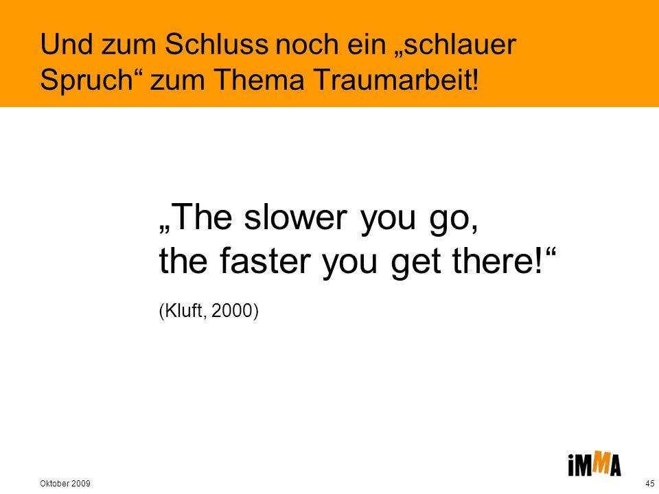 Oktober 200945 Und zum Schluss noch ein schlauer Spruch zum Thema Traumarbeit! The slower you go, the faster you get there! (Kluft, 2000)