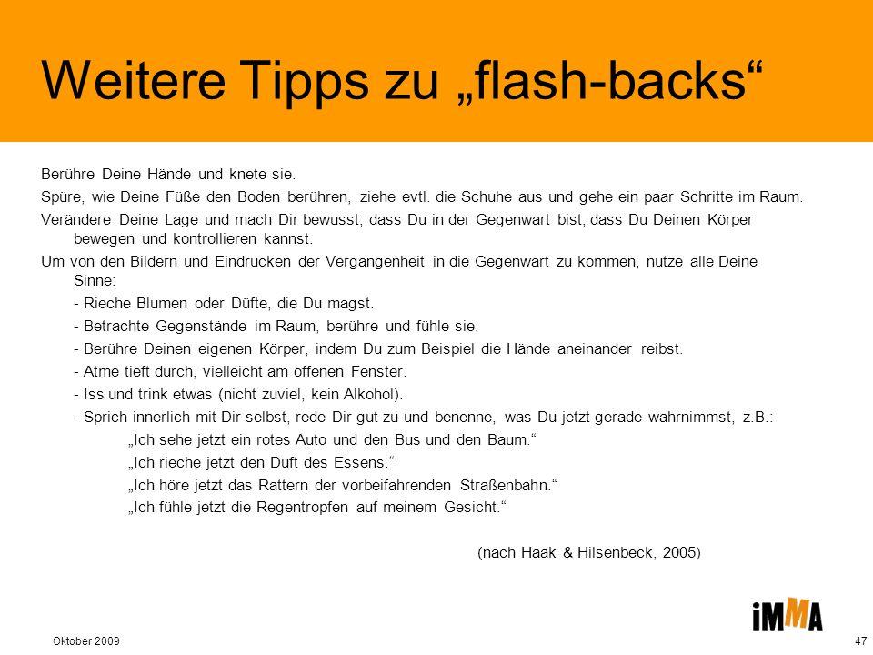Oktober 200947 Weitere Tipps zu flash-backs Berühre Deine Hände und knete sie. Spüre, wie Deine Füße den Boden berühren, ziehe evtl. die Schuhe aus un