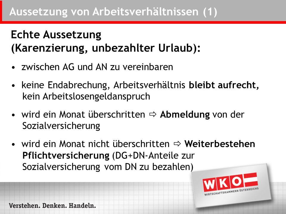 Aussetzung von Arbeitsverhältnissen (1) Echte Aussetzung (Karenzierung, unbezahlter Urlaub): zwischen AG und AN zu vereinbaren keine Endabrechung, Arb