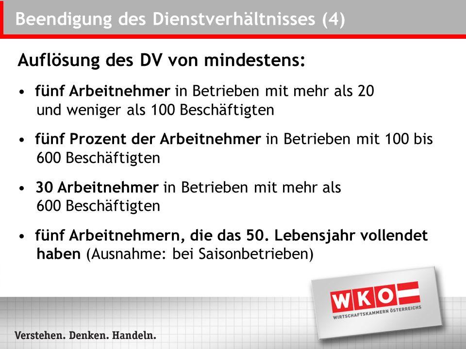 Beendigung des Dienstverhältnisses (4) Auflösung des DV von mindestens: fünf Arbeitnehmer in Betrieben mit mehr als 20 und weniger als 100 Beschäftigt