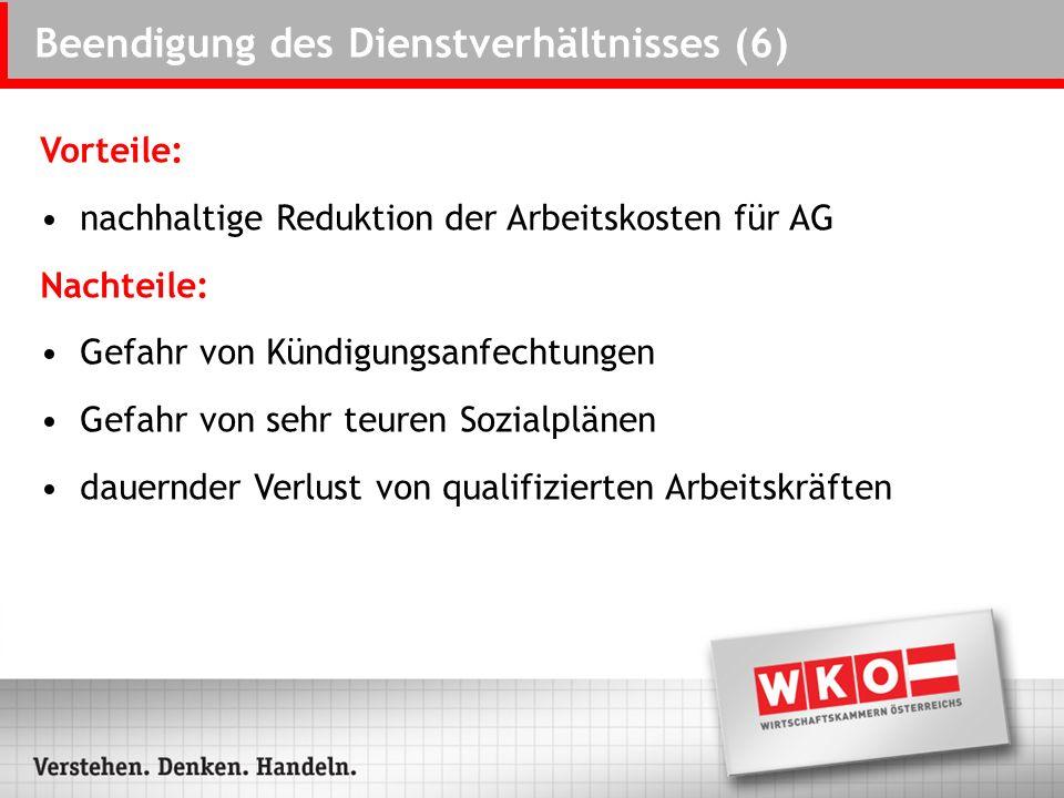 Beendigung des Dienstverhältnisses (6) Vorteile: nachhaltige Reduktion der Arbeitskosten für AG Nachteile: Gefahr von Kündigungsanfechtungen Gefahr vo