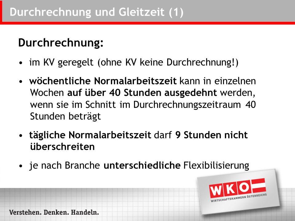 Durchrechnung und Gleitzeit (1) Durchrechnung: im KV geregelt (ohne KV keine Durchrechnung!) wöchentliche Normalarbeitszeit kann in einzelnen Wochen a