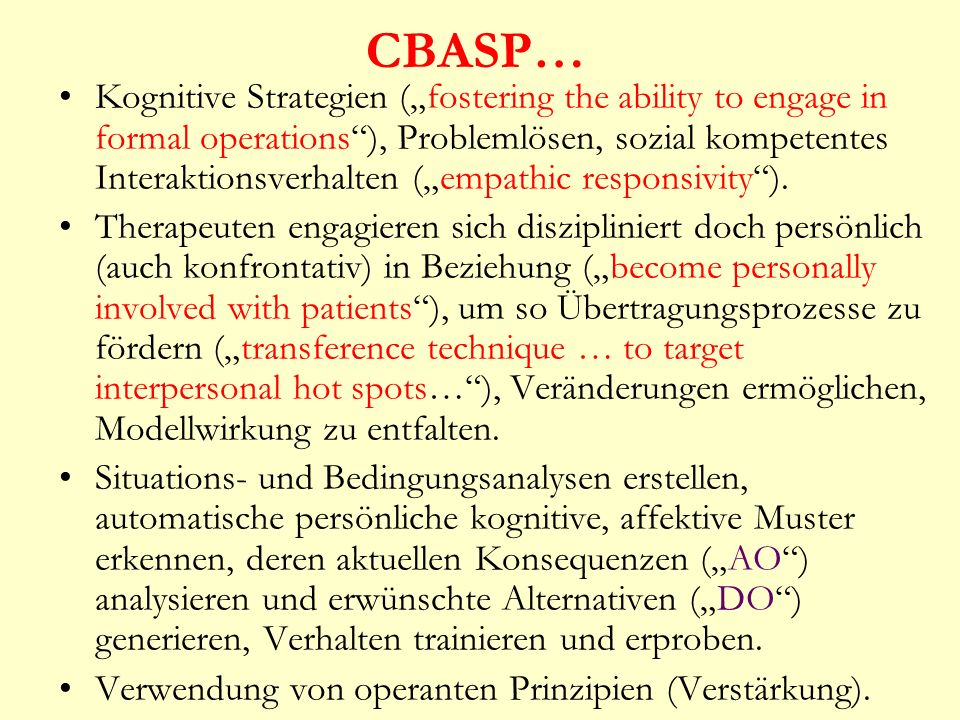 CBASP… Kognitive Strategien (fostering the ability to engage in formal operations), Problemlösen, sozial kompetentes Interaktionsverhalten (empathic r