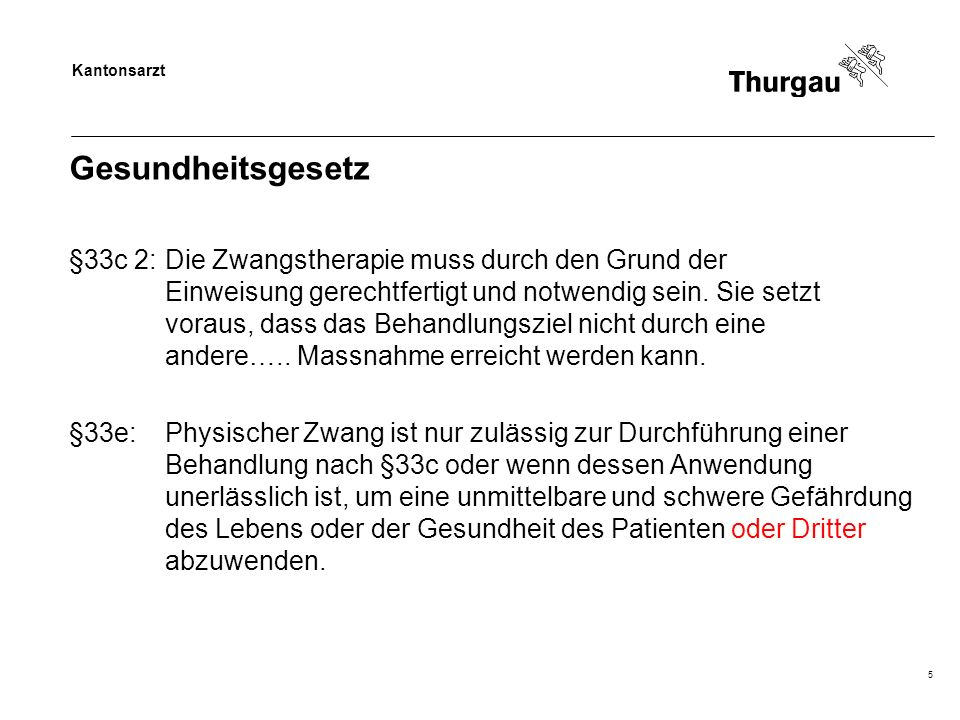 Kantonsarzt 5 Gesundheitsgesetz §33c 2:Die Zwangstherapie muss durch den Grund der Einweisung gerechtfertigt und notwendig sein.