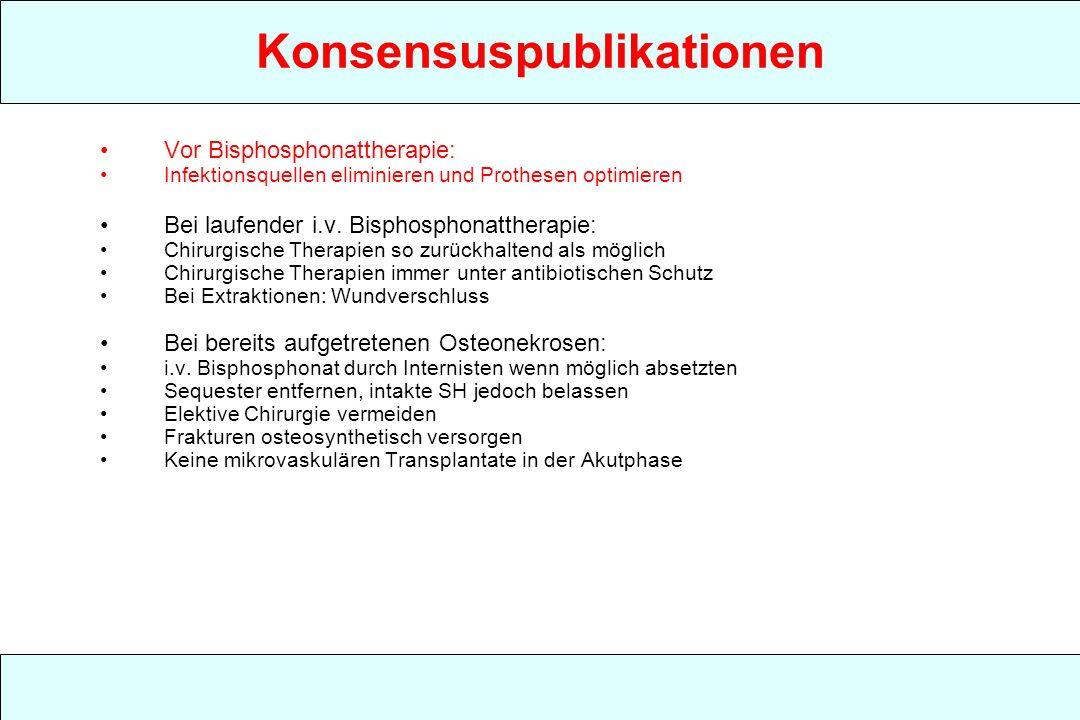Konsensuspublikationen Vor Bisphosphonattherapie: Infektionsquellen eliminieren und Prothesen optimieren Bei laufender i.v.