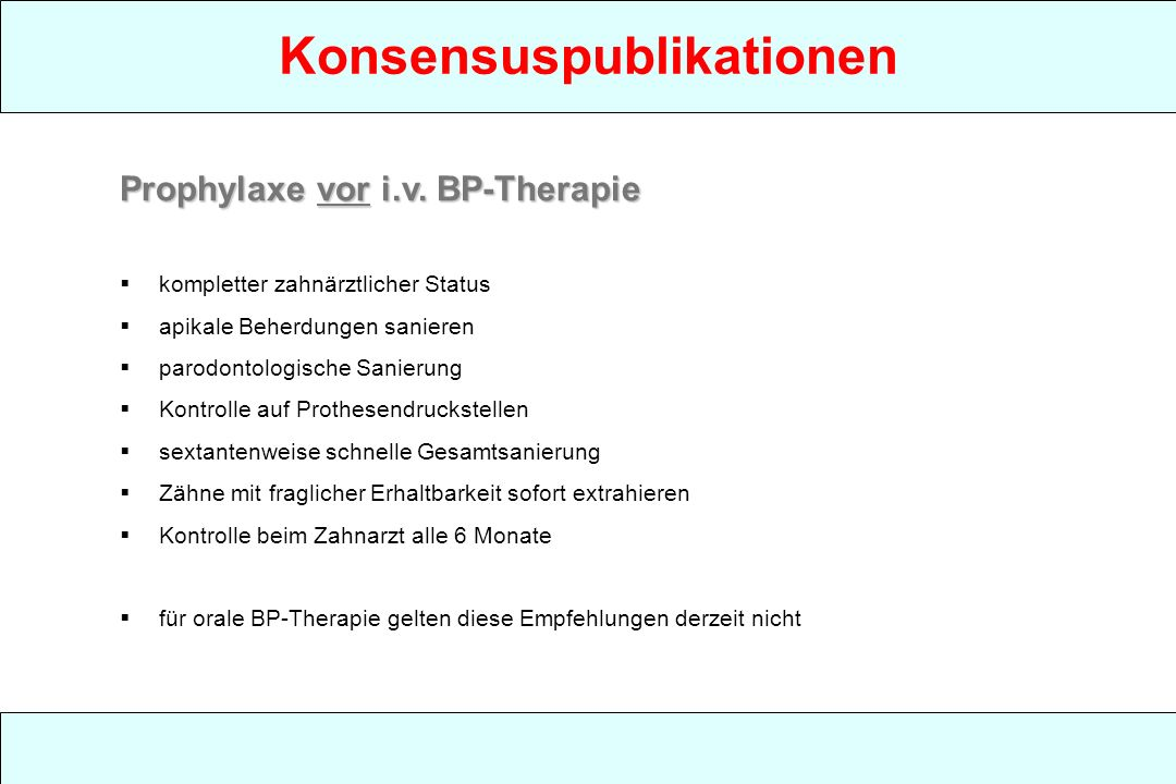 Konsensuspublikationen Prophylaxe vor i.v. BP-Therapie kompletter zahnärztlicher Status apikale Beherdungen sanieren parodontologische Sanierung Kontr