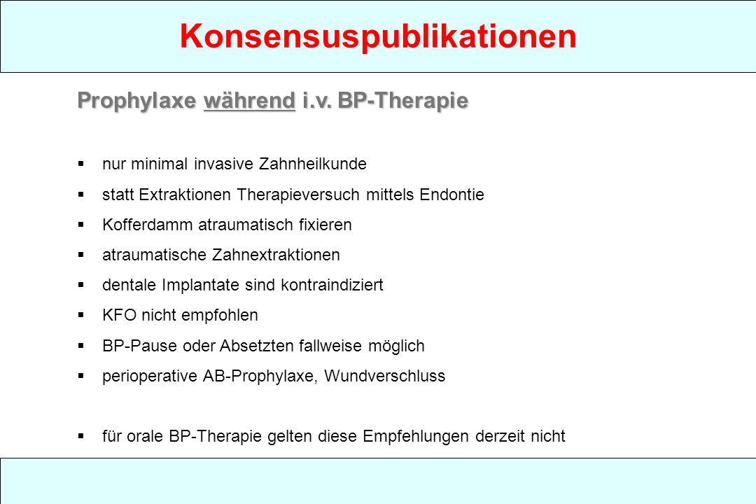 Konsensuspublikationen Prophylaxe während i.v. BP-Therapie nur minimal invasive Zahnheilkunde statt Extraktionen Therapieversuch mittels Endontie Koff