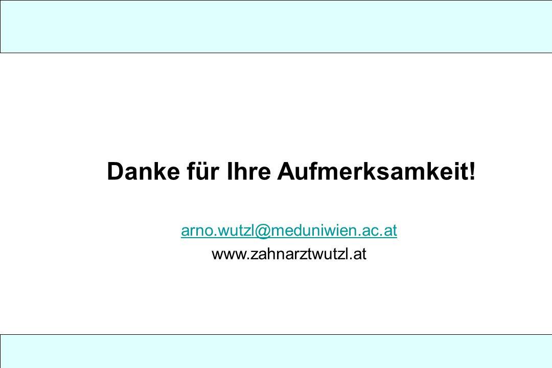 Danke für Ihre Aufmerksamkeit! arno.wutzl@meduniwien.ac.at www.zahnarztwutzl.at
