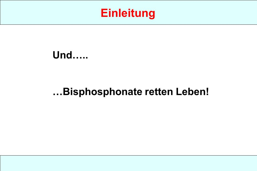 Und….. …Bisphosphonate retten Leben!