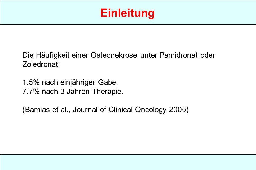 Die Häufigkeit einer Osteonekrose unter Pamidronat oder Zoledronat: 1.5% nach einjähriger Gabe 7.7% nach 3 Jahren Therapie. (Bamias et al., Journal of