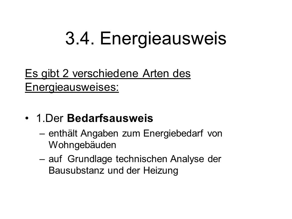 1.Der Bedarfsausweis –enthält Angaben zum Energiebedarf von Wohngebäuden –auf Grundlage technischen Analyse der Bausubstanz und der Heizung 3.4.