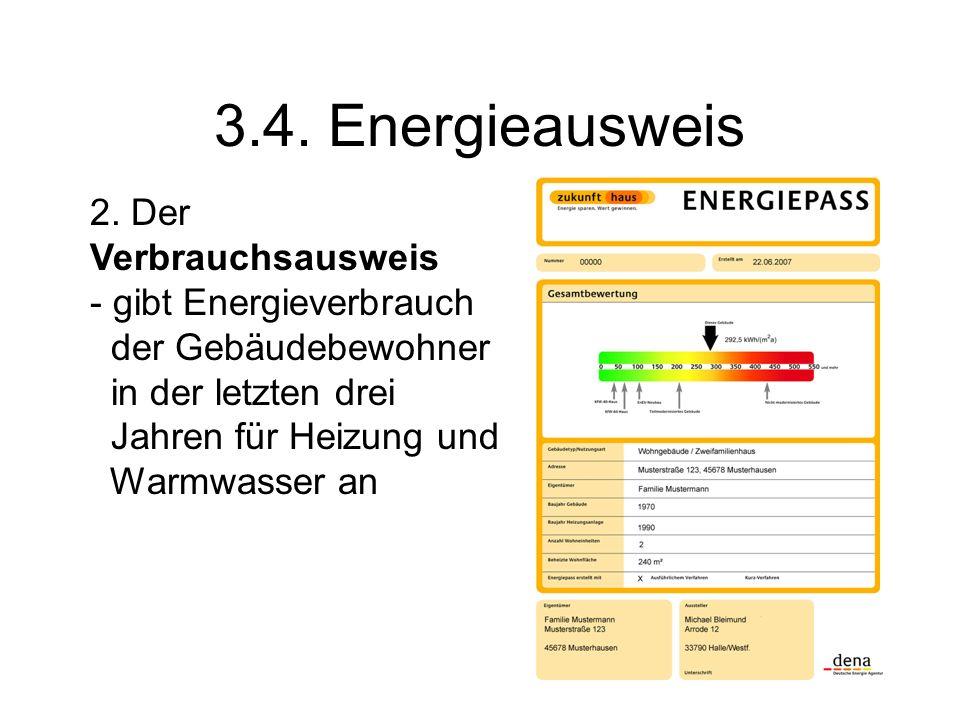 3.4. Energieausweis 2. Der Verbrauchsausweis - gibt Energieverbrauch der Gebäudebewohner in der letzten drei Jahren für Heizung und Warmwasser an
