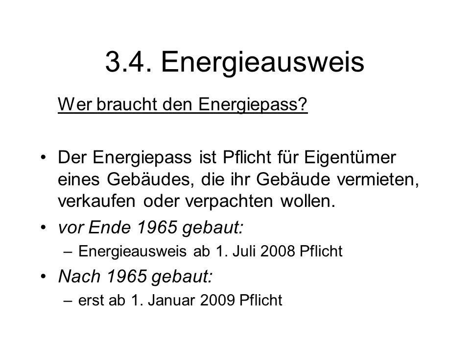 3.4. Energieausweis Wer braucht den Energiepass? Der Energiepass ist Pflicht für Eigentümer eines Gebäudes, die ihr Gebäude vermieten, verkaufen oder