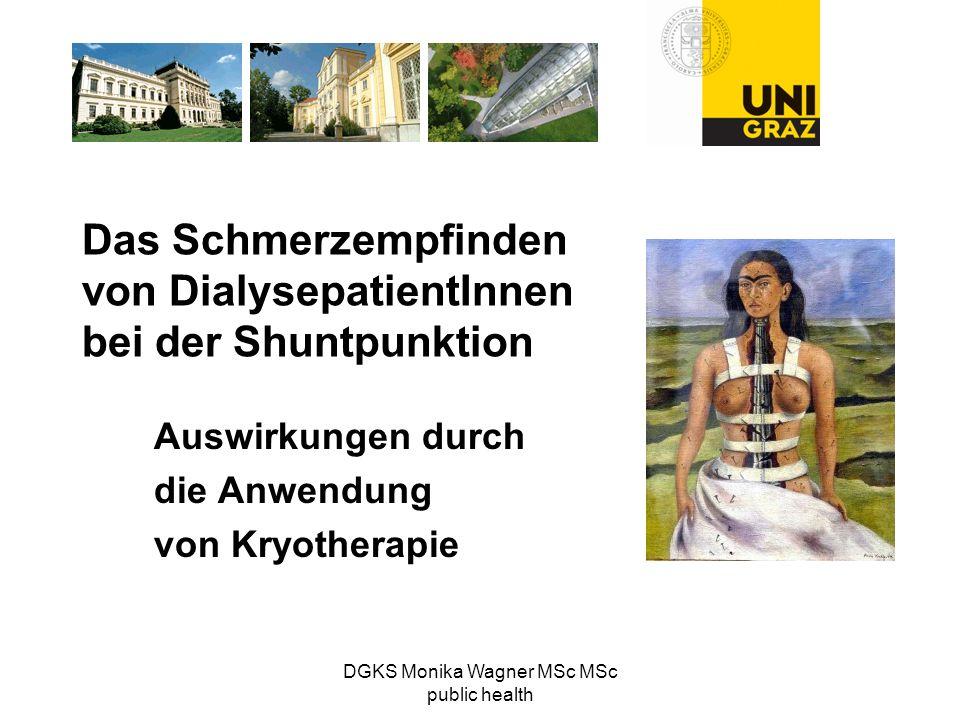 DGKS Monika Wagner MSc MSc public health Das Schmerzempfinden von DialysepatientInnen bei der Shuntpunktion Auswirkungen durch die Anwendung von Kryot