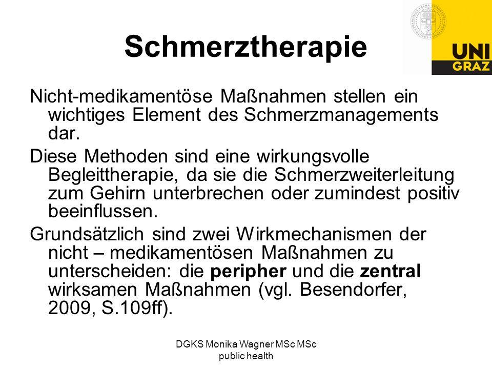 DGKS Monika Wagner MSc MSc public health Schmerztherapie Nicht-medikamentöse Maßnahmen stellen ein wichtiges Element des Schmerzmanagements dar. Diese