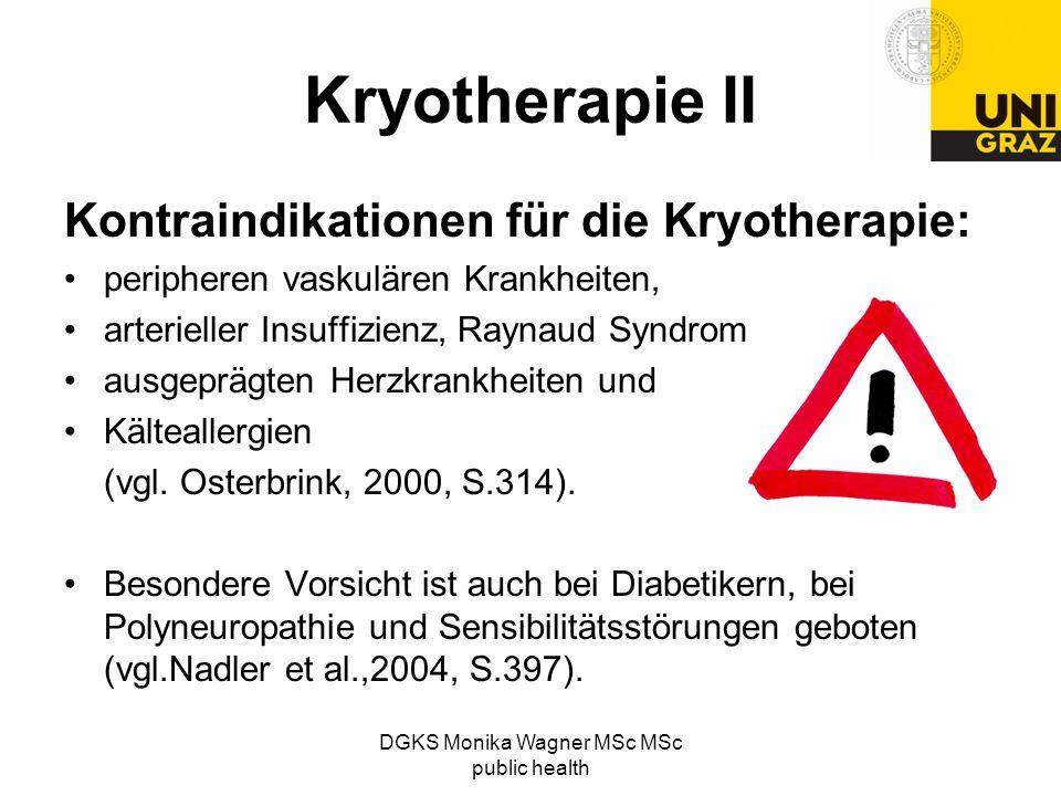 DGKS Monika Wagner MSc MSc public health Kryotherapie II Kontraindikationen für die Kryotherapie: peripheren vaskulären Krankheiten, arterieller Insuf