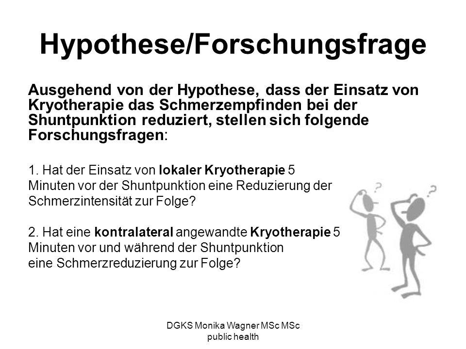 DGKS Monika Wagner MSc MSc public health Hypothese/Forschungsfrage Ausgehend von der Hypothese, dass der Einsatz von Kryotherapie das Schmerzempfinden