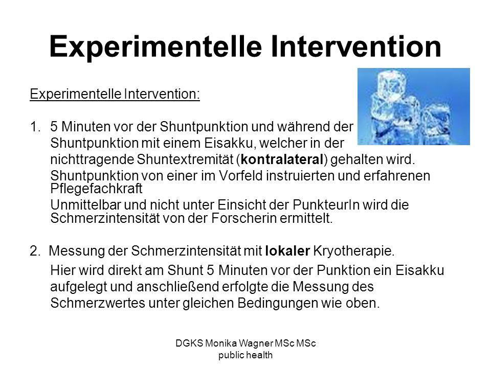 DGKS Monika Wagner MSc MSc public health Experimentelle Intervention Experimentelle Intervention: 1.5 Minuten vor der Shuntpunktion und während der Sh