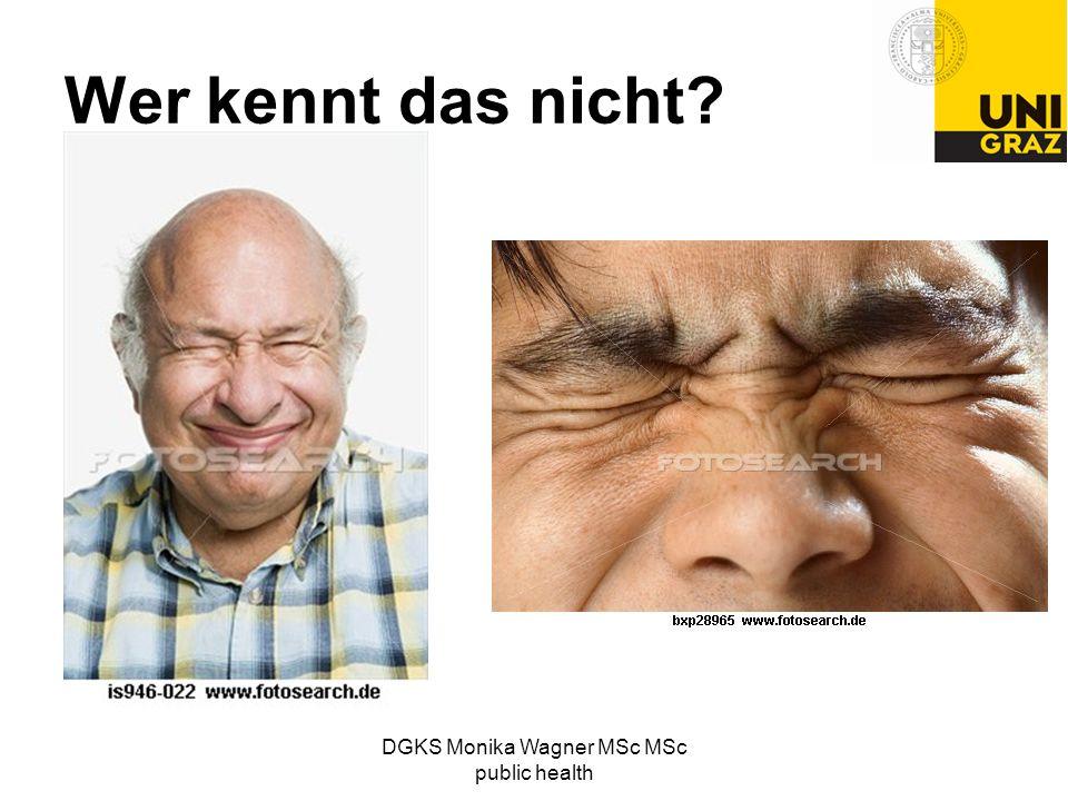 Wer kennt das nicht? DGKS Monika Wagner MSc MSc public health
