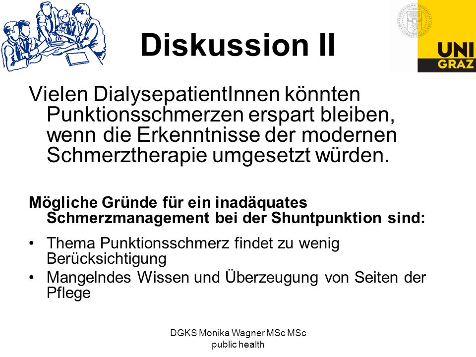 DGKS Monika Wagner MSc MSc public health Diskussion II Vielen DialysepatientInnen könnten Punktionsschmerzen erspart bleiben, wenn die Erkenntnisse de