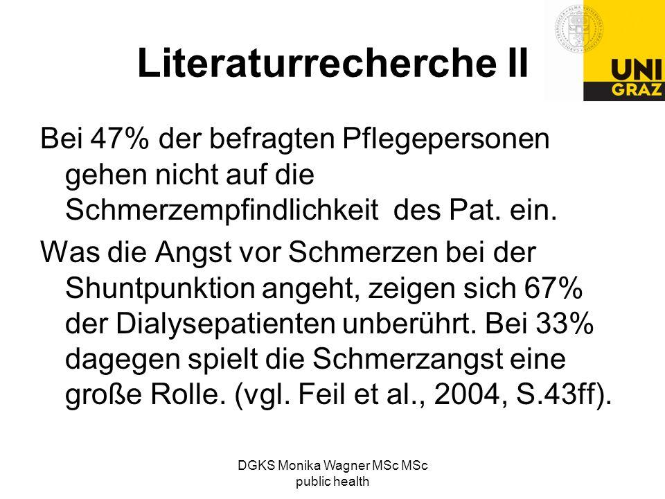 DGKS Monika Wagner MSc MSc public health Literaturrecherche II Bei 47% der befragten Pflegepersonen gehen nicht auf die Schmerzempfindlichkeit des Pat