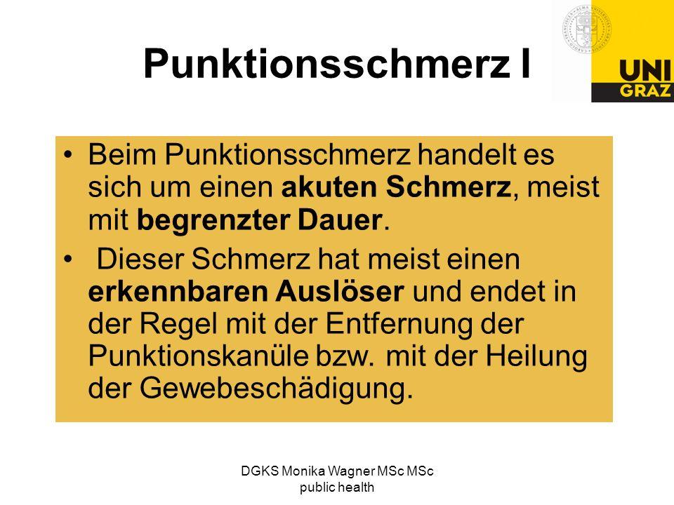DGKS Monika Wagner MSc MSc public health Punktionsschmerz I Beim Punktionsschmerz handelt es sich um einen akuten Schmerz, meist mit begrenzter Dauer.