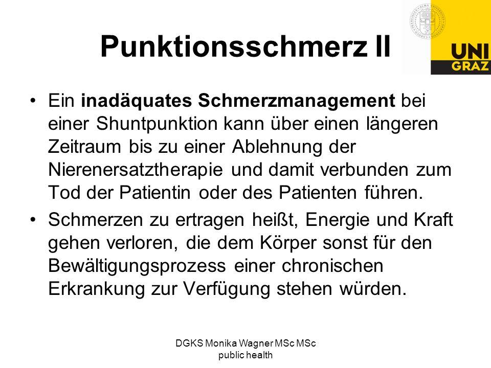 DGKS Monika Wagner MSc MSc public health Punktionsschmerz II Ein inadäquates Schmerzmanagement bei einer Shuntpunktion kann über einen längeren Zeitra