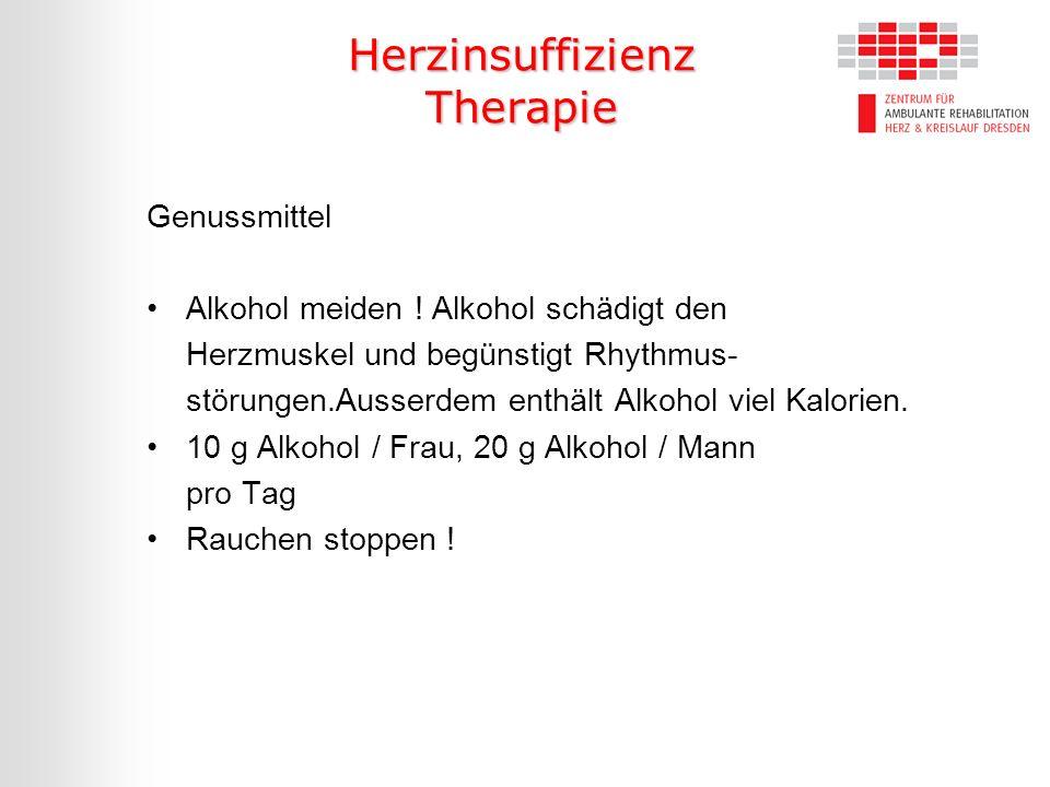 Herzinsuffizienz Therapie Genussmittel Alkohol meiden ! Alkohol schädigt den Herzmuskel und begünstigt Rhythmus- störungen.Ausserdem enthält Alkohol v