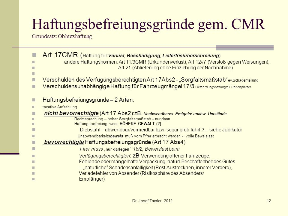 Dr. Josef Traxler, 201212 Haftungsbefreiungsgründe gem. CMR Grundsatz: Obhutshaftung Art.17CMR ( Haftung für Verlust, Beschädigung, Lieferfristübersch