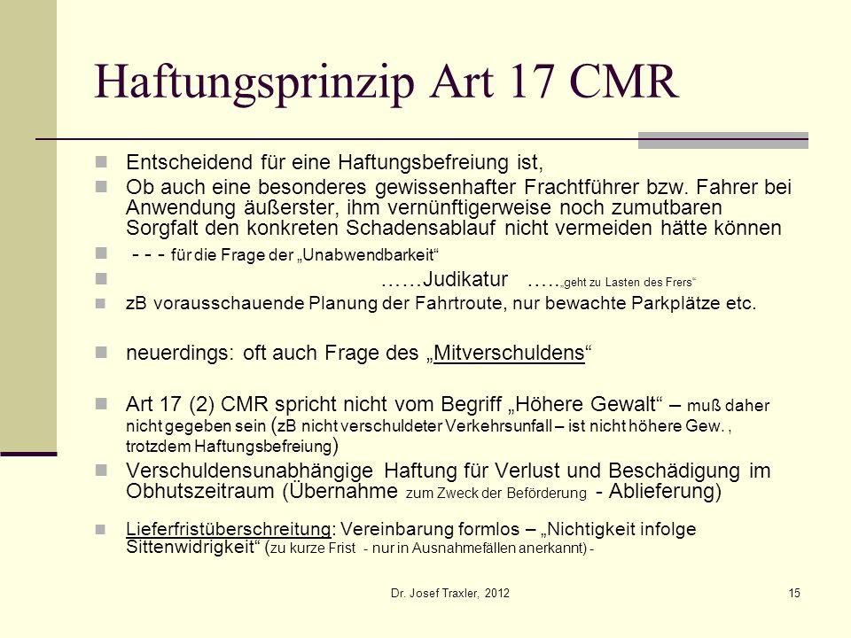 Dr. Josef Traxler, 201215 Haftungsprinzip Art 17 CMR Entscheidend für eine Haftungsbefreiung ist, Ob auch eine besonderes gewissenhafter Frachtführer