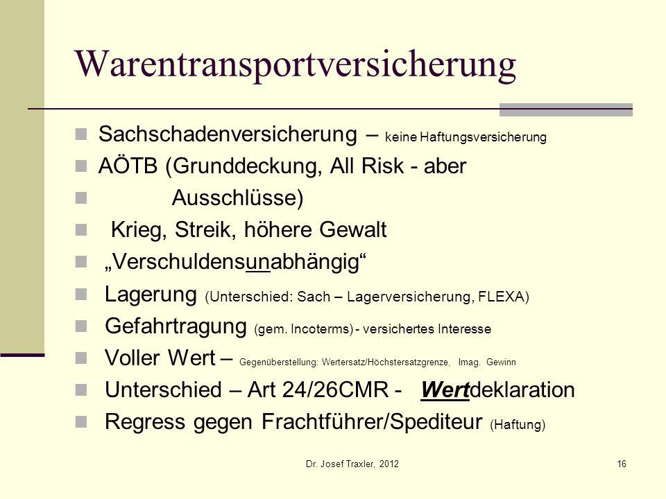 Dr. Josef Traxler, 201216 Warentransportversicherung Sachschadenversicherung – keine Haftungsversicherung AÖTB (Grunddeckung, All Risk - aber Ausschlü